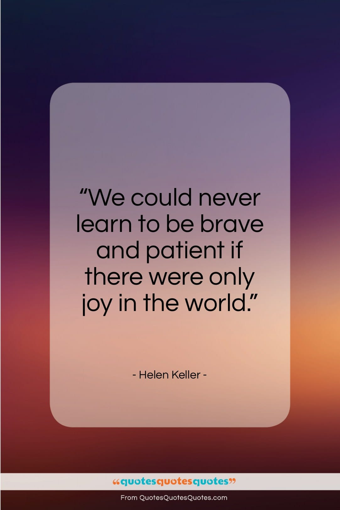 Helen Keller Quotes   Get The Whole Helen Keller Quote We Could Never Learn To