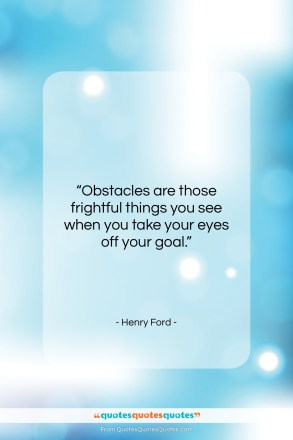 """Henry Ford quote: """"Obstacles are those frightful things you see…""""- at QuotesQuotesQuotes.com"""