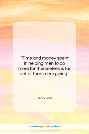 "Henry Ford quote: ""Time and money spent in helping men…""- at QuotesQuotesQuotes.com"