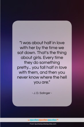 """J. D. Salinger quote: """"I was about half in love with…""""- at QuotesQuotesQuotes.com"""