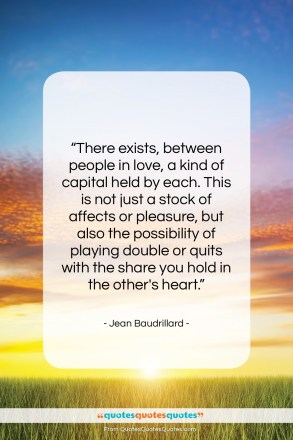 "Jean Baudrillard quote: ""There exists, between people in love, a…""- at QuotesQuotesQuotes.com"
