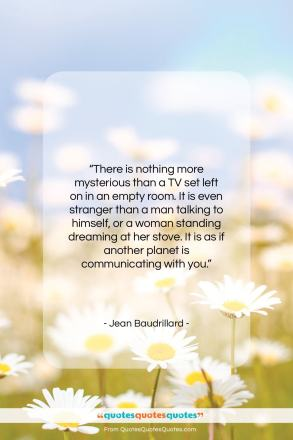 "Jean Baudrillard quote: ""There is nothing more mysterious than a…""- at QuotesQuotesQuotes.com"