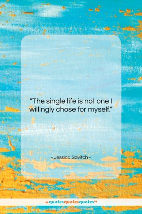 "Jessica Savitch quote: ""The single life is not one I…""- at QuotesQuotesQuotes.com"