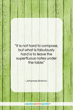 """Johannes Brahms quote: """"It is not hard to compose, but…""""- at QuotesQuotesQuotes.com"""