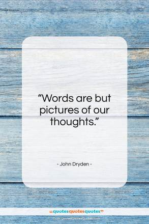 """John Dryden quote: """"Words are but pictures of our thoughts…""""- at QuotesQuotesQuotes.com"""