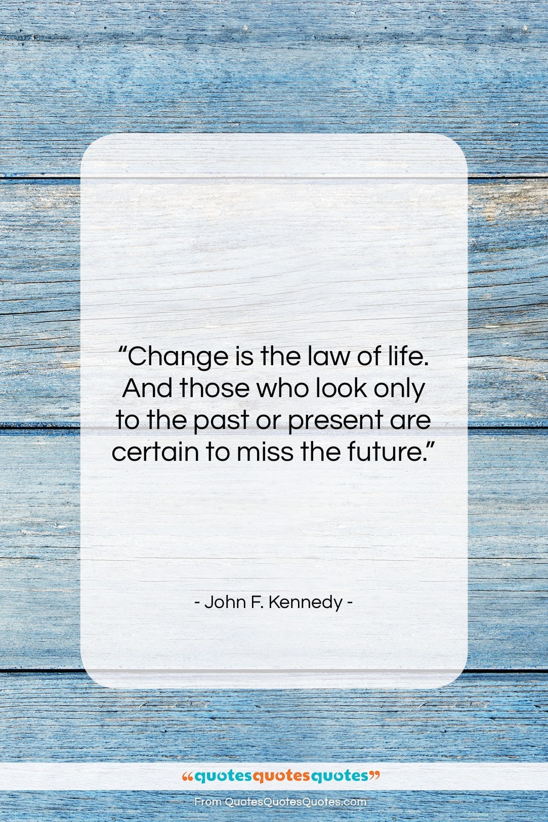 Get The Whole John F Kennedy Quote Change Is The Law Of Life And