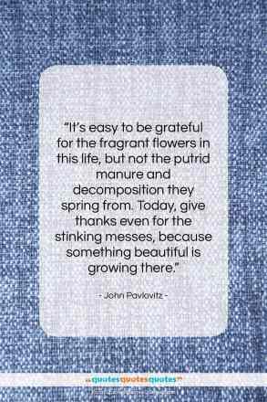 "John Pavlovitz quote: ""It's easy to be grateful for…""- at QuotesQuotesQuotes.com"