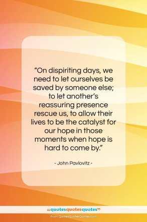 "John Pavlovitz quote: ""On dispiriting days, we need to let…""- at QuotesQuotesQuotes.com"