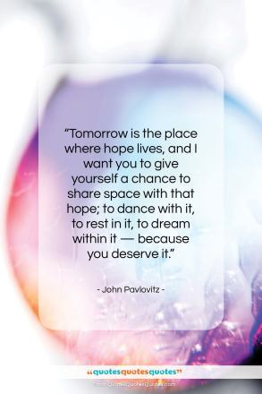 """John Pavlovitz quote: """"Tomorrow is the place where hope lives,…""""- at QuotesQuotesQuotes.com"""
