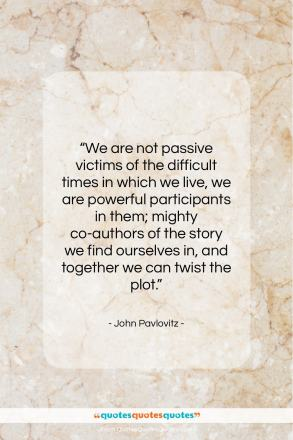 """John Pavlovitz quote: """"We are not passive victims of the…""""- at QuotesQuotesQuotes.com"""