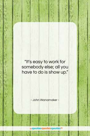 "John Wanamaker quote: ""It's easy to work for somebody else…""- at QuotesQuotesQuotes.com"