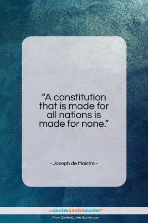 "Joseph de Maistre quote: ""A constitution that is made for all…""- at QuotesQuotesQuotes.com"