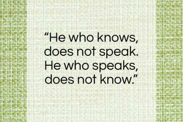 "Lao Tzu quote: ""He who knows, does not speak…""- at QuotesQuotesQuotes.com"