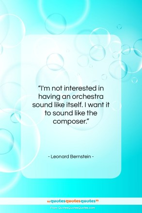 "Leonard Bernstein quote: ""I'm not interested in having an orchestra…""- at QuotesQuotesQuotes.com"