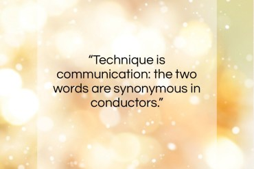 """Leonard Bernstein quote: """"Technique is communication: the two words are…""""- at QuotesQuotesQuotes.com"""
