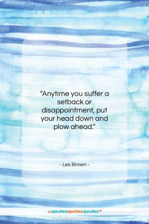 """Les Brown quote: """"Anytime you suffer a setback or disappointment…""""- at QuotesQuotesQuotes.com"""