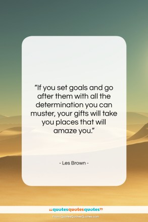 """Les Brown quote: """"If you set goals and go after…""""- at QuotesQuotesQuotes.com"""
