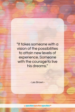 "Les Brown quote: ""It takes someone with a vision of…""- at QuotesQuotesQuotes.com"
