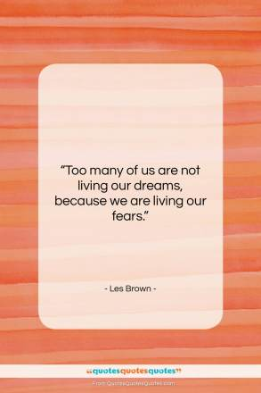 "Les Brown quote: ""Too many of us are not living…""- at QuotesQuotesQuotes.com"