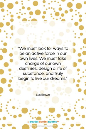 "Les Brown quote: ""We must look for ways to be an active force…""- at QuotesQuotesQuotes.com"