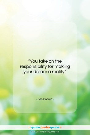 "Les Brown quote: ""You take on the responsibility for making…""- at QuotesQuotesQuotes.com"