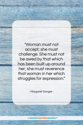"Margaret Sanger quote: ""Woman must not accept; she must challenge….""- at QuotesQuotesQuotes.com"