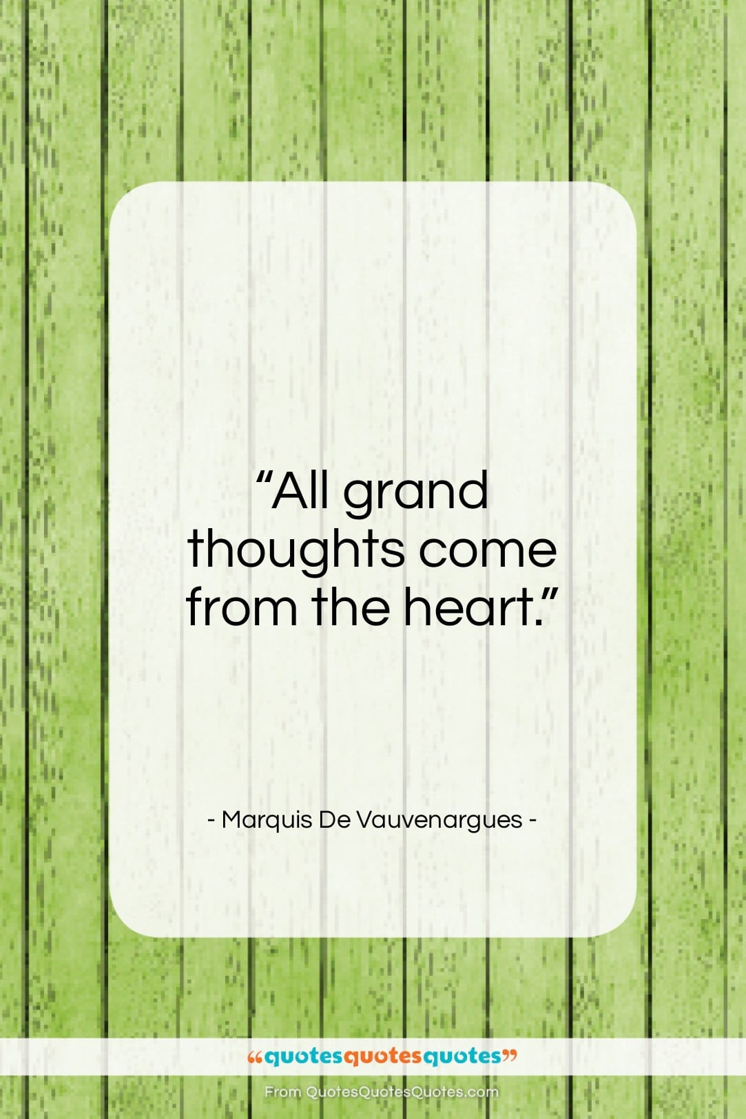 Get The Whole Marquis De Vauvenargues Quote All Grand Thoughts