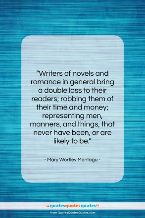 "Mary Wortley Montagu quote: ""Writers of novels and romance in general…""- at QuotesQuotesQuotes.com"