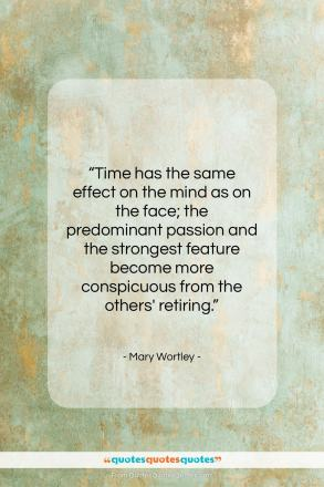 """Mary Wortley quote: """"Time has the same effect on the…""""- at QuotesQuotesQuotes.com"""