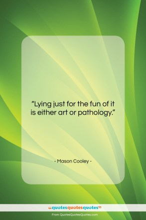 """Mason Cooley quote: """"Lying just for the fun of it…""""- at QuotesQuotesQuotes.com"""