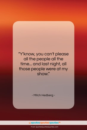 """Mitch Hedberg quote: """"Y'know, you can't please all the people…""""- at QuotesQuotesQuotes.com"""