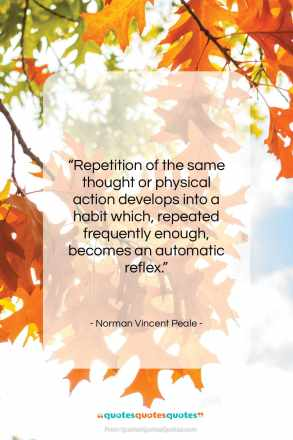 """Norman Vincent Peale quote: """"Repetition of the same thought or physical…""""- at QuotesQuotesQuotes.com"""