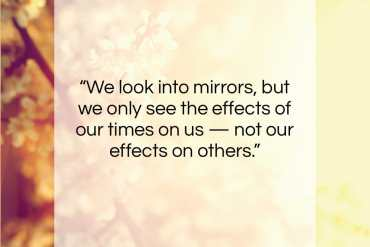 """Pearl Bailey quote: """"We look into mirrors, but we only…""""- at QuotesQuotesQuotes.com"""