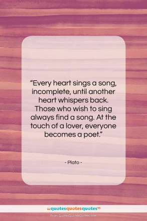 "Plato quote: ""Every heart sings a song, incomplete, until…""- at QuotesQuotesQuotes.com"