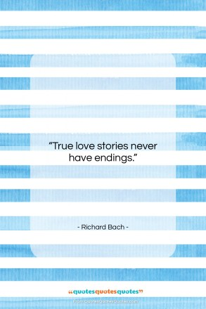 """Richard Bach quote: """"True love stories never have endings….""""- at QuotesQuotesQuotes.com"""