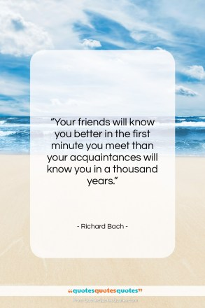 """Richard Bach quote: """"Your friends will know you better in…""""- at QuotesQuotesQuotes.com"""
