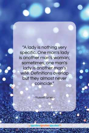 """Russell Lynes quote: """"A lady is nothing very specific. One…""""- at QuotesQuotesQuotes.com"""
