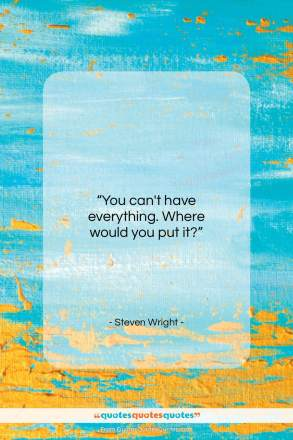 "Steven Wright quote: ""You can't have everything. Where would you…""- at QuotesQuotesQuotes.com"