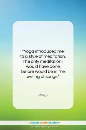 """Sting quote: """"Yoga introduced me to a style of…""""- at QuotesQuotesQuotes.com"""