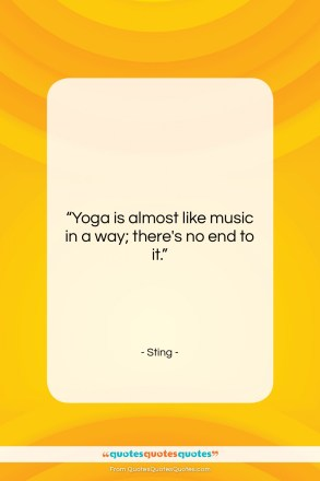"""Sting quote: """"Yoga is almost like music in a…""""- at QuotesQuotesQuotes.com"""