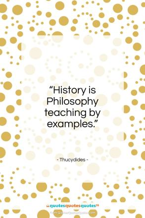 "Thucydides quote: ""History is philosophy teaching by examples.""- at QuotesQuotesQuotes.com"