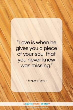 """Torquato Tasso quote: """"Love is when he gives you a…""""- at QuotesQuotesQuotes.com"""