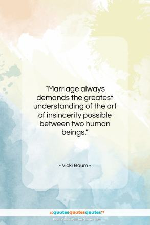 """Vicki Baum quote: """"Marriage always demands the greatest understanding of…""""- at QuotesQuotesQuotes.com"""