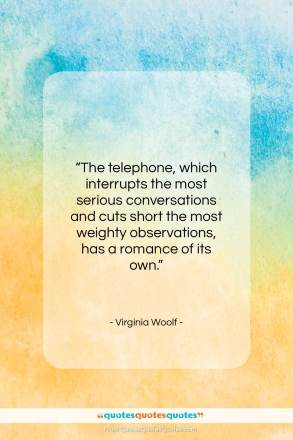 "Virginia Woolf quote: ""The telephone, which interrupts the most serious…""- at QuotesQuotesQuotes.com"