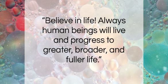 """W. E. B. Du Bois quote: """"Believe in life! Always human beings will…""""- at QuotesQuotesQuotes.com"""