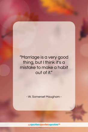 """W. Somerset Maugham quote: """"Marriage is a very good thing, but…""""- at QuotesQuotesQuotes.com"""