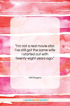 """Will Rogers quote: """"I'm not a real movie star. I've…""""- at QuotesQuotesQuotes.com"""