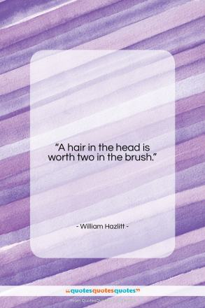 "William Hazlitt quote: ""A hair in the head is worth…""- at QuotesQuotesQuotes.com"