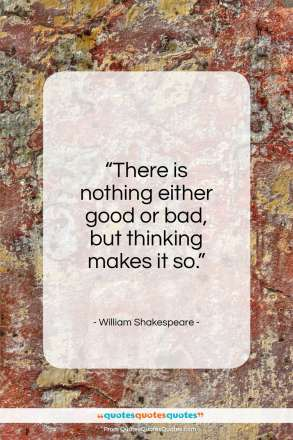 "William Shakespeare quote: ""There is nothing either good or bad…""- at QuotesQuotesQuotes.com"