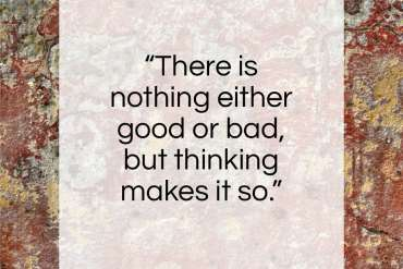 """William Shakespeare quote: """"There is nothing either good or bad…""""- at QuotesQuotesQuotes.com"""
